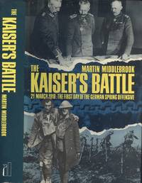 The Kaiser's Battle : 21st March, 1918 - The First Day of the German Spring Offensive by Middlebrook, Martin - 1978