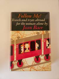Follow Me! Travels and Trysts Abroad For the Woman Alone