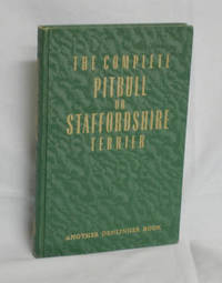 The Complete Pitbull or Staffordshire Terrier by  Milo G Denlinger - First Edition - 1948 - from Alcuin Books, ABAA-ILAB and Biblio.com