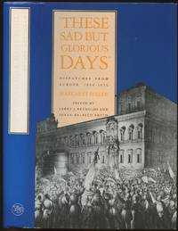 These Sad But Glorious Days: Dispatches From Europe  1846 1850