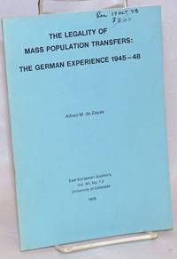 The Legality of Mass Population Transfers: The German Experience 1945 - 48 offprint from East European Quarterly, Vol. XII, No. 1, 2 1978