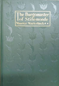 The Burgomaster of Stilemonde:  A Play in Three Acts by  Maurice Maeterlinck - First Edition; Later Printing - 1919 - from Old Saratoga Books (SKU: 45522)