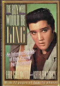 The Boy Who Would be King : An Intimate Portrait of Elvis Presley