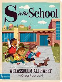 S Is for School : A Classroom Alphabet