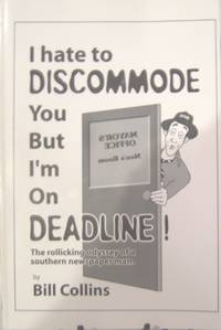 I Hate To Discommode You But I'm On Deadline!