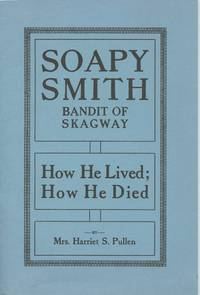 image of Soapy Smith: Bandit of Skagway. How He Lived; How He Died