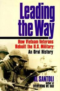 Leading the Way : How Vietnam Veterans Rebuilt the U. S. Military: An Oral History by Al Santoli - Hardcover - 1993 - from ThriftBooks and Biblio.co.uk