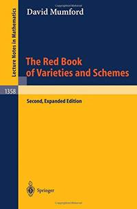 The Red Book of Varieties and Schemes: Includes the Michigan Lectures (1974) on Curves and their...