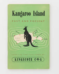 Kangaroo Island Past and Present. Being a Short History of the Oldest Settlement in South Australia