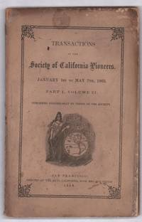 Transactions of the Society of California Pioneers. January 1st to May 7th, 1863. Part I, Volume II