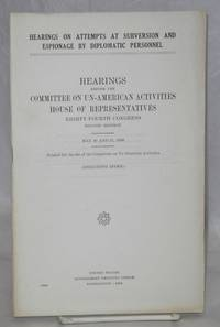 image of Hearings on attempts at Subversion and Espionage by Diplomatic Personnel. Hearings before the Committee on Un-American Activities, House of Representatives, Eighty-fourth Congress, second session. May 10 and 11, 1956