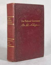 image of Our National Government, Or Life And Scenes In Our National Capital, Portraying the Wonderful Operations In All The Great Departments, And Describing Every Important Function Of Our Law-Making Bodies, Including Its Historical,Executive, Administrative, Departmental, Artistic, And Social Features, With Sketches Of The Presidents and Their Wives And Of All The Famous Women Who Have Reigned In The White House From Washington's To Taft's Administration