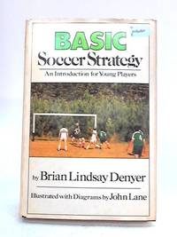 Basic Soccer Strategy: An Introduction For Young Players