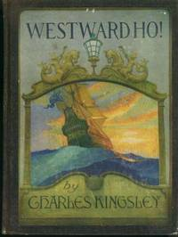 WESTWARD HO! or the Voyages and Adventures of Sir Amyas Leigh, Knight, of Burrough, in the County of Devon In the reign of Her Most Glorious Majesty Queen Elizabeeth