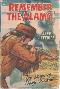 REMEMBER THE ALAMO!  The Story of Davy Crockett