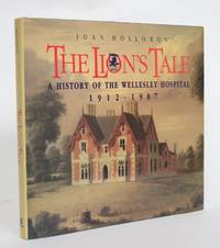 image of The Lion's Tale: A History of the Wellesley Hospital, 1912-1987