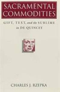 Sacramental Commodities : Gift, Text, and the Sublime in De Quincey by Charles Rzepka - Paperback - 1995 - from ThriftBooks (SKU: G0870239627I3N00)