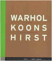Warhol, Koons, Hirst: Cult and Culture: Selections from the Logan Collection