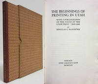 THE BEGINNINGS OF PRINTING IN UTAH WITH A BIBLIOGRAPHY OF THE ISSUES OF  THE UTAH PRESS 1849-1860 (IN SLIPCASE)