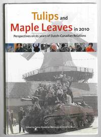 Tulips and Maple Leaves in 2010 Perspectives on 65 Years of Dutch-Canadian  Relations