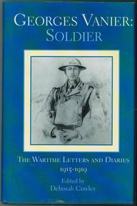 Georges Vanier  Soldier: The Wartime Letters and Diaries, 1915-1919