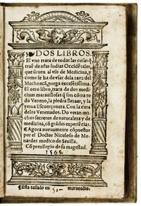 VERY RARE FIRST EDITION (1565)  INFLUENTIAL EARLY WORK ON AMERICAN BOTANYDos libros. El uno trata de todas las cosas q(ue) trae(n) de n(uest)ras Indias Occide(n)tales, que sirven al uso de medicina….