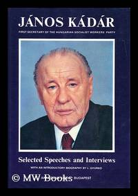 Selected speeches and interviews / Janos Kadar ; with an introductory biography by L. Gyurko