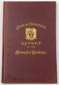 First Biennial Report of the Attorney-General for the Two Years Ending January 3, 1901. State of Connecticut Public Document No. 40