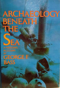Archaeology Beneath the Sea by  George F Bass - First Printing - 1975 - from Old Saratoga Books and Biblio.com