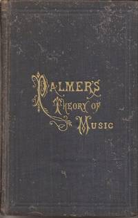 Palmer's Theory of Music: Being a Practical Guide to the Study, etc.