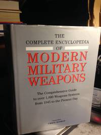 The Complete Encyclopedia of Modern Military Weapons - the Comprehensive  Guide to Over 1,000 Weapons Systems from 1945 to the Present Day