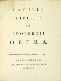 Catulli, Tibulli et Propertii. Opera