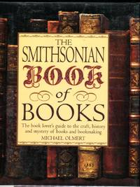 The Smithsonian Book of Books: The Book Lover's Guide to the Craft, History and Mystery of Books and Bookmaking