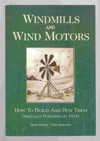 Windmills and Wind Motors How to Build Them and Run Them