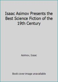 image of Isaac Asimov Presents the Best Science Fiction of the 19th Century