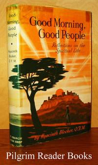 Good Morning, Good People: Reflections on the Spiritual Life . . .