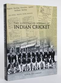 The Illustrated History of Indian Cricket by  Boria Majumdar - 2006 - from Minotavros Books (SKU: 004544)