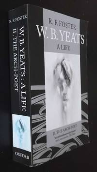 W. B. Yeats: A Life II: The Arch-Poet 1915-1939
