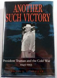 Another Such Victory: President Truman and the Cold War, 1945-1953 (Stanford Nuclear Age Series)
