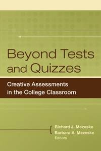 Beyond Tests and Quizzes : Creative Assessments in the College Classroom