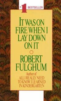 It Was on Fire When I Lay down on It by Robert Fulghum - Paperback - 1991 - from ThriftBooks and Biblio.co.uk