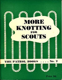 More Knotting for Scouts. The Patrol Books No. 7
