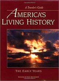 America's Living History - The Early Years (A Traveler's Guide) by Suzanne Sheumaker; Craig Sheumaker - Paperback - 2007 - from That Timeless Bookshop and Biblio.com
