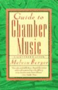 GUIDE TO CHAMBER MUSIC [Paperback]  by Berger, Melvin