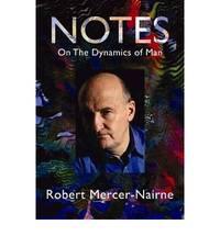Notes on the Dynamics of Man by Robert Mercer-nairne - Hardcover - 2010 - from Bookbarn International (SKU: 1050890)