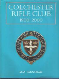 Colchester Rifle Club 1900 - 2000.  A History of the Club.