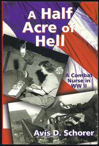 A Half Acre of Hell: A Combat Nurse in WW II