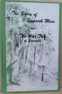 The Story of Spanish Moss: What it is and How it Grows And the Wax Tree:  Louisiana\'s Forgotten Product