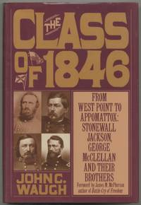 image of The Class of 1846: From West Point to Appomattox: Stonewall Jackson, George McClellan and Their Brothers