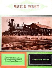 image of Rails West: A Collectors Album of a Vanishing Era in Railroadiana